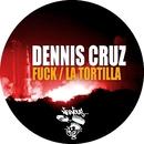 Fuck / La Tortilla/Dennis Cruz