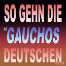 So geh'n die Deutschen 2014/Die Gauchos