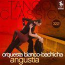 Tango Classics 322: Angustia/Orquesta Bianco-Bachicha