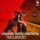 Tango Classics 323: Recuerdo/Orquesta Bianco-Bachicha