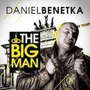 The Big Man/Daniel Benetka