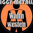 Wahnwesten/Iggy Metall