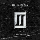 A Place Like This/Majid Jordan
