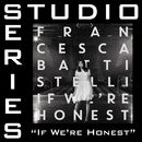 If We're Honest (Studio Series Performance Track)/Francesca Battistelli