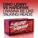 I Wanna Be Like Talking Heads/Dino Lenny & Hardrive