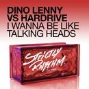 I Wanna Be Like Talking Heads/Dino Lenny & Hardrive