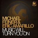 Music Will Turn You On/Michael Feiner & Eric Amarillo