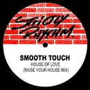 House of Love (The Raise Your House Mix)/Smooth Touch