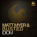 Idiom/Matt Myer & B.U.S.T.E.D