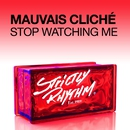 Stop Watching Me/Mauvais Cliché