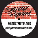 Who Keeps Changing Your Mind?/South St Player