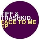 Face to Me Ep/Tiff & Trashkid