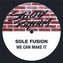 We Can Make It/Sole Fusion