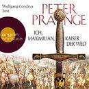 Ich, Maximilian, Kaiser der Welt (Gekürzte Fassung)/Peter Prange