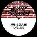 Live And Die/Audio Clash