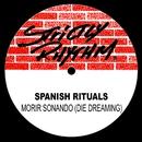 Morir Sonando (Die Dreaming)/Spanish Rituals