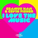 I Love the Music (Radio Edits)/Seamus Haji & Cevin Fisher