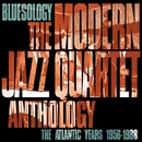 Bluesology: The Atlantic Years 1956-1988 The Modern Jazz Quartet Anthology/The Modern Jazz Quartet