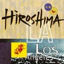 Hiroshima/L.A./Hiroshima