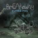 Breakaway/Fly1ng Pan