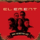 Save The Best For Last/Element