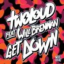 Get Down (feat. Will Brennan)/twoloud
