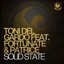 Solid State (feat. Fortunate & Patrice)/Toni Del Gardo