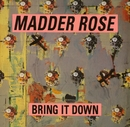 Bring It Down/Madder Rose
