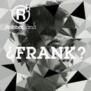 FRANK?/RubberBand