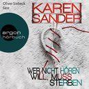 Wer nicht hören will, muss sterben (Ungekürzte Fassung)/Karen Sander