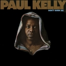Don't Burn Me/Paul Kelly