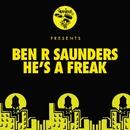 He's A Freak/Ben R Saunders
