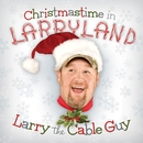 Christmastime In Larryland/Larry The Cable Guy
