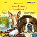 Wenn Hunde sprechen könnten! - Erstaunliches vom ältesten Haustier des Menschen/Henning Wiesner