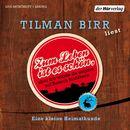 Zum Leben ist es schön, aber ich würde da ungern auf Besuch hinfahren - Eine kleine Heimatkunde/Tilman Birr