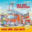 Was hör ich da? - Bei der Feuerwehr/Was hör ich da?