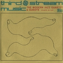 Third Stream Music/The Modern Jazz Quartet