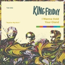 I Wanna Hold Your Gland/King Friday