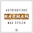 Badman/Autoerotique & Max Styler
