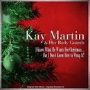 I Know What He Wants for Christmas... But I Don't Know How to Wrap It! (Original 1962 Album Remastered)/Kay Martin & Her Body Guards