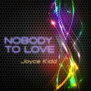 Nobody to Love/Joyce Kidd