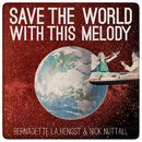 Save the World with This Melody/Bernadette La Hengst & Nick Nuttall