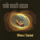 Where I Started/Wide Mouth Mason