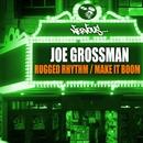 Rugged Rhythm / Make It Boom/Joe Grossman