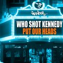 Put Our Heads/Who Shot Kennedy