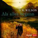 Als alles begann/David William Wilson