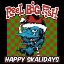 Happy Skalidays/Reel Big Fish