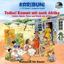 Tadias! Kommt mit nach Afrika - Lieder, Spiele, Tänze und Musik aus Afrika/Karibuni mit Pit Budde & Josephine Kronfli