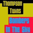 Bombers In the Sky/Thompson Twins
