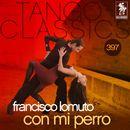 Tango Classics 397: Con Mi Perro (Historical Recordings)/Francisco Lomuto